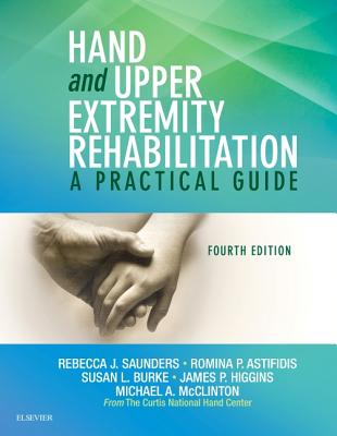 Hand and Upper Extremity Rehabilitation: A Practical Guide - Saunders, Rebecca, Dr., and Astifidis, Romina, and Burke, Susan L