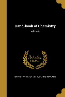 Hand-Book of Chemistry; Volume 6 - Gmelin, Leopold 1788-1853, and Watts, Henry 1815-1884