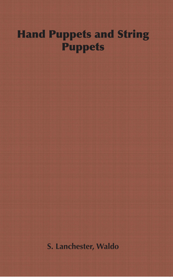 Hand Puppets and String Puppets - Lanchester, Waldo S