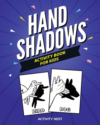 Hand Shadows Activity Book For Kids: 30 Easy To Follow Illustrations - Nest, Activity