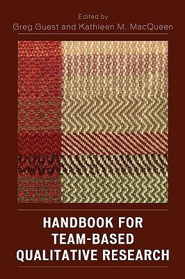Handbook for Team-Based Qualitative Research - Guest, Greg (Editor), and Macqueen, Kathleen M (Editor), and Woodsong, Cynthia (Contributions by)
