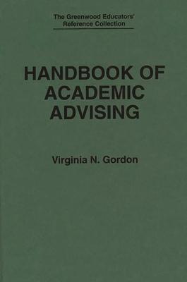 Handbook of Academic Advising - Gordon, Virginia N