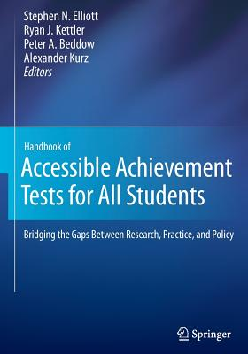 Handbook of Accessible Achievement Tests for All Students: Bridging the Gaps Between Research, Practice, and Policy - Elliott, Stephen N (Editor), and Kettler, Ryan J, Ed. (Editor), and Beddow, Peter A (Editor)