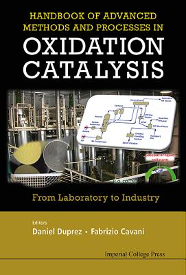 Handbook of Advanced Methods and Processes in Oxidation Catalysis: From Laboratory to Industry - Duprez, Daniel (Editor), and Cavani, Fabrizio (Editor)