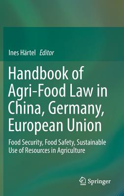 Handbook of Agri-Food Law in China, Germany, European Union: Food Security, Food Safety, Sustainable Use of Resources in Agriculture - Hartel, Ines (Editor)