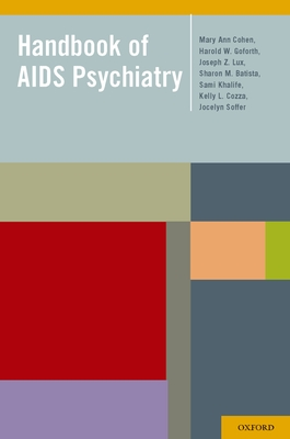 Handbook of AIDS Psychiatry - Cohen, Mary Ann, and Goforth, Harold, and Lux, Joseph