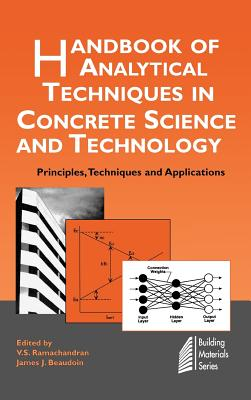 Handbook of Analytical Techniques in Concrete Science and Technology: Principles, Techniques and Applications - Haber, J J, and Beaudoin, J J (Editor), and Ramachandran, V S, M.D., Ph.D. (Editor)