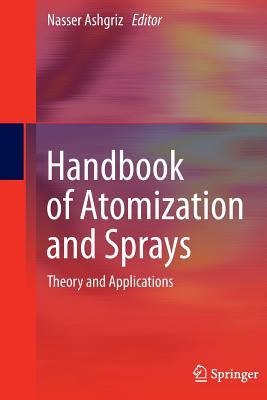 Handbook of Atomization and Sprays: Theory and Applications - Ashgriz, Nasser (Editor)