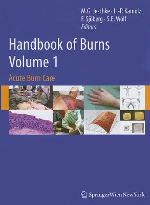 Handbook of Burns, Volume 1: Acute Burn Care - Jeschke, Marc G (Editor), and Kamolz, Lars-Peter (Editor), and Sjoberg, Folke (Editor)