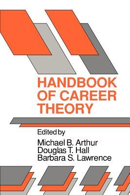 Handbook of Career Theory - Arthur, Michael B (Editor)