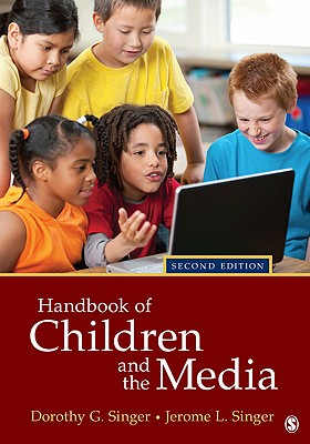 Handbook of Children and the Media - Singer, Dorothy G (Editor), and Singer, Jerome L (Editor)