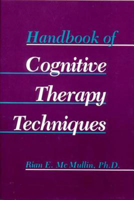 Handbook of Cognitive Therapy Techniques - McMullin, Rian E, and McMullin, Rain E, and Ellis, Albert, Dr., PH.D. (Designer)