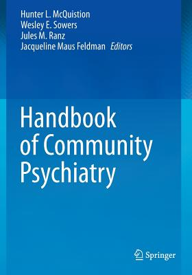 Handbook of Community Psychiatry - McQuistion, Hunter L. (Editor), and Feldman, Jacqueline Maus (Editor), and Ranz, Jules M. (Editor)