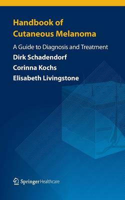 Handbook of Cutaneous Melanoma: A Guide to Diagnosis and Treatment - Schadendorf, Dirk, and Kochs, Corinna, and Livingstone, Elisabeth