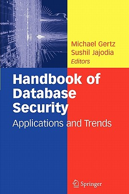 Handbook of Database Security: Applications and Trends - Gertz, Michael (Editor), and Jajodia, Sushil (Editor)