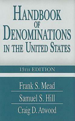 Handbook of Denominations in the United States - Atwood, Craig D, and Mead, Frank S, and Hill, Samuel S