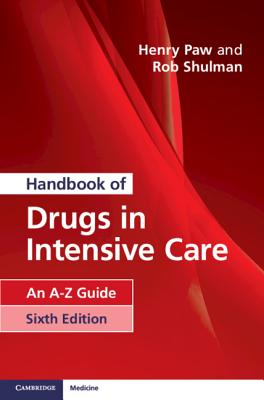 Handbook of Drugs in Intensive Care: An A-Z Guide - Paw, Henry, and Shulman, Rob