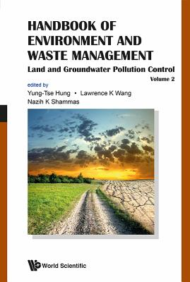 Handbook Of Environment And Waste Management - Volume 2: Land And Groundwater Pollution Control - Hung, Yung-Tse (Editor), and Shammas, Nazih K. (Editor), and Wang, Lawrence K. (Editor)
