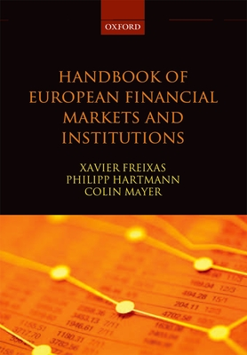 Handbook of European Financial Markets and Institutions - Freixas, Xavier (Editor), and Hartmann, Philipp (Editor), and Mayer, Colin (Editor)