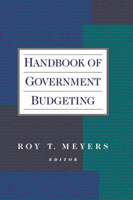 Handbook of Government Budgeting - Meyers, Roy T (Editor)