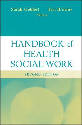 Handbook of Health Social Work - Gehlert, Sarah (Editor), and Browne, Teri (Editor)
