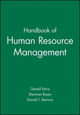 Handbook of Human Resource Management - Ferris, Gerald (Editor), and Rosen, Sherman (Editor), and Barnum, Darold T (Editor)
