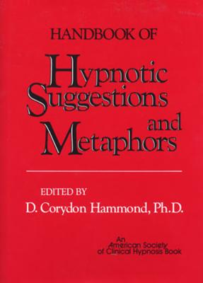 Handbook of Hypnotic Suggestions and Metaphors - Hammond, D Corydon, PH.D. (Editor)