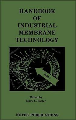Handbook of Industrial Membrane Technology - Porter, Mark C