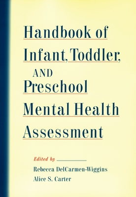 Handbook of Infant, Toddler, and Preschool Mental Health Assessment - Delcarmen-Wiggins, Rebecca, PH.D. (Editor), and Carter, Alice, PH.D. (Editor)