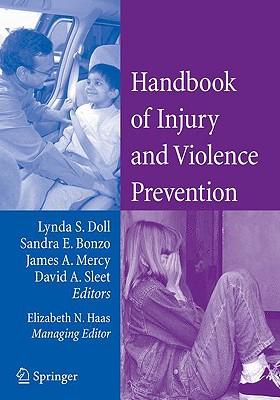 Handbook of Injury and Violence Prevention - Doll, Lynda (Editor), and Haas, E N, and Bonzo, Sandra (Editor)