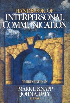 Handbook of Interpersonal Communication - Knapp, Mark L, Professor (Editor), and Daly, John A, Dr. (Editor)