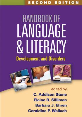 Handbook of Language and Literacy: Development and Disorders - Stone, C Addison, PhD (Editor), and Silliman, Elaine R, PhD (Editor), and Ehren, Barbara J, Edd (Editor)