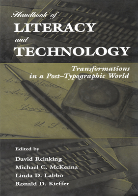 Handbook of Literacy and Technology: Transformations in a Post-Typographic World - Reinking, David (Editor), and McKenna, Michael C, PhD (Editor), and Labbo, Linda D (Editor)