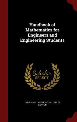 Handbook of Mathematics for Engineers and Engineering Students - Claudel, J 1815-1880, and Kenyon, Otis Allen Tr