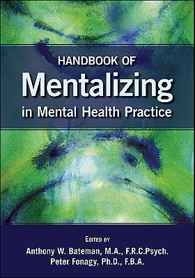 Handbook of Mentalizing in Mental Health Practice - Bateman, Anthony W. (Editor), and Fonagy, Peter (Editor)