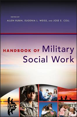 Handbook of Military Social Work - Rubin, Allen, PhD (Editor), and Weiss, Eugenia L, Dr. (Editor), and Coll, Jose E (Editor)