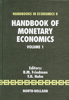 Handbook of Monetary Economics, Volume 1 - Friedman, Benjamin M, Professor (Editor), and Hahn, Frank H (Editor)
