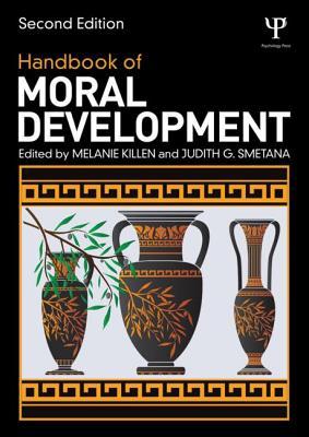 Handbook of Moral Development - Killen, Melanie (Editor), and Smetana, Judith G (Editor)