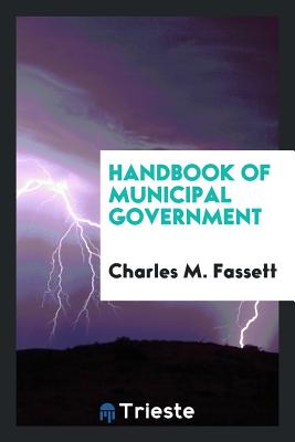 Handbook of Municipal Government - Fassett, Charles M