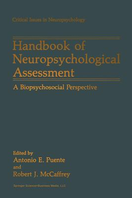 Handbook of Neuropsychological Assessment: A Biopsychosocial Perspective - Puente, Antonio E. (Editor), and McCaffrey, Robert J. (Editor)