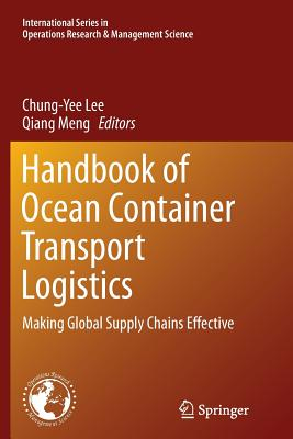Handbook of Ocean Container Transport Logistics: Making Global Supply Chains Effective - Lee, Chung-Yee (Editor), and Meng, Qiang (Editor)