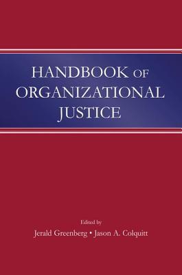 Handbook of Organizational Justice - Greenberg, Jerald (Editor), and Colquitt, Jason A. (Editor)