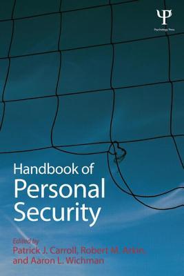 Handbook of Personal Security - Carroll, Patrick J (Editor), and Arkin, Robert M (Editor), and Wichman, Aaron L, Dr. (Editor)