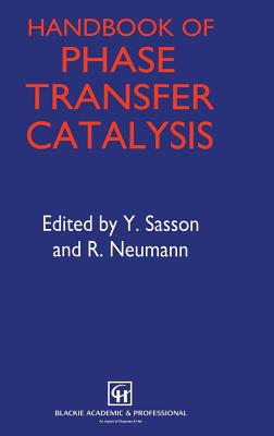 Handbook of Phase Transfer Catalysis - Sasson, Y (Editor), and Neumann, Ronny (Editor)