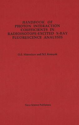 Handbook of Photon Interaction Coefficients in Radioisotope-Excited X-Ray Fluorescence Analysis - Marenkov, O S, and Komeiiak, Nikolai Ivanovich
