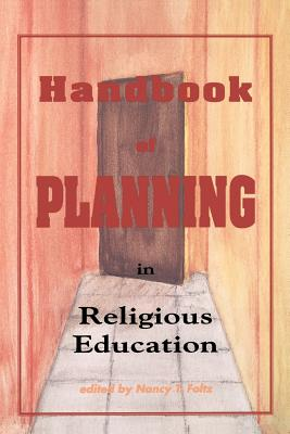 Handbook of Planning in Religious Education - Foltz, Nancy T (Introduction by)