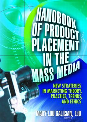 Handbook of Product Placement in the Mass Media: New Strategies in Marketing Theory, Practice, Trends, and Ethics - Galician, Mary-Lou (Editor)
