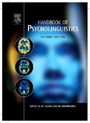 Handbook of Psycholinguistics - Traxler, Matthew (Editor), and Gernsbacher, Morton Ann, Professor (Editor)