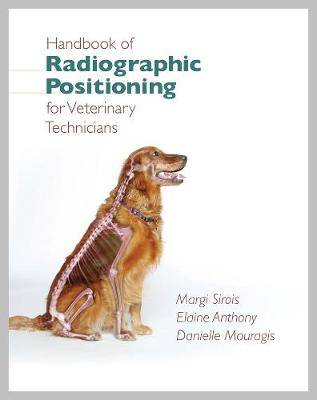 Handbook of Radiographic Positioning for Veterinary Technicians - Sirois, Margi, Edd, MS, Rvt, and Anthony, Elaine