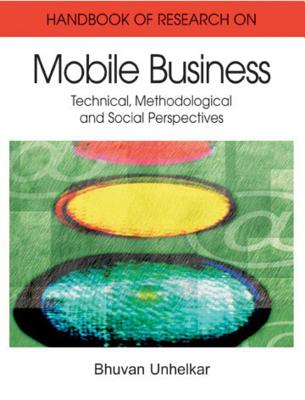 Handbook of Research in Mobile Business: Technical, Methodological, and Social Perspectives - Unhelkar, Bhuvan (Editor)